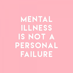 """White text on a pink background reading """"Mental Illness is not a personal failure"""""""