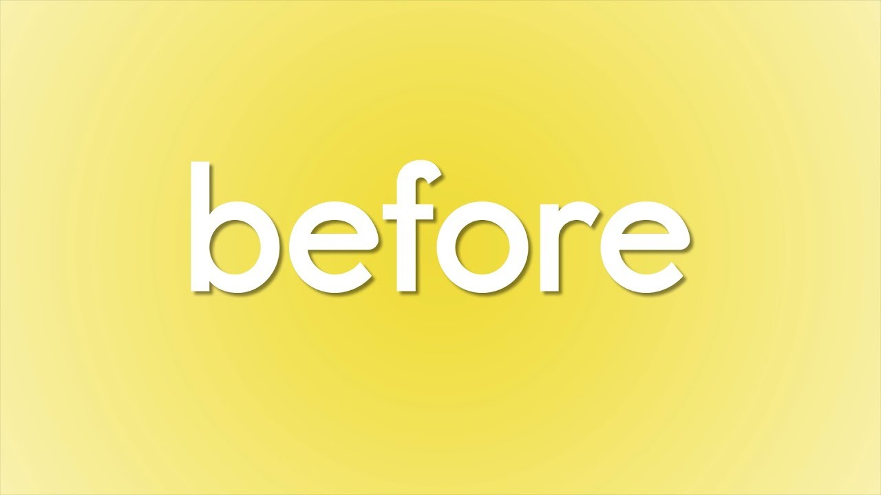 """Yellow background with the word """"Before"""" written in white"""