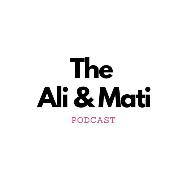 It's Ali & Mati on a podcast!